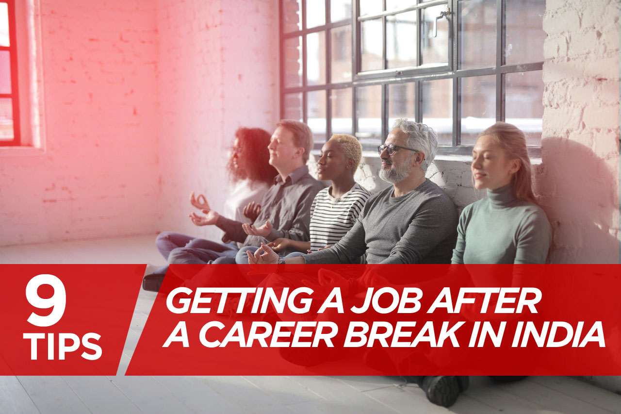 9 Tips for Getting a Job after a career break in India