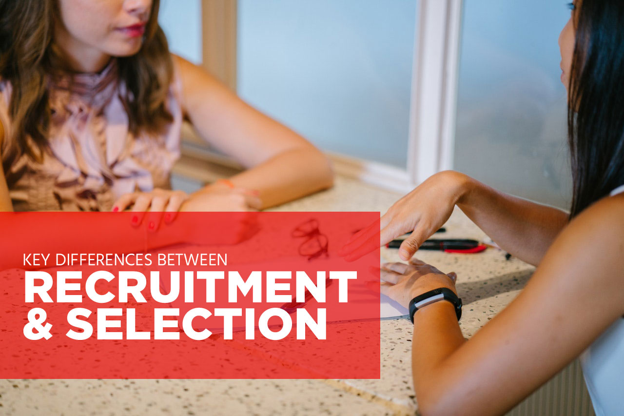 Top 6 Key Difference between Recruitment and Selection