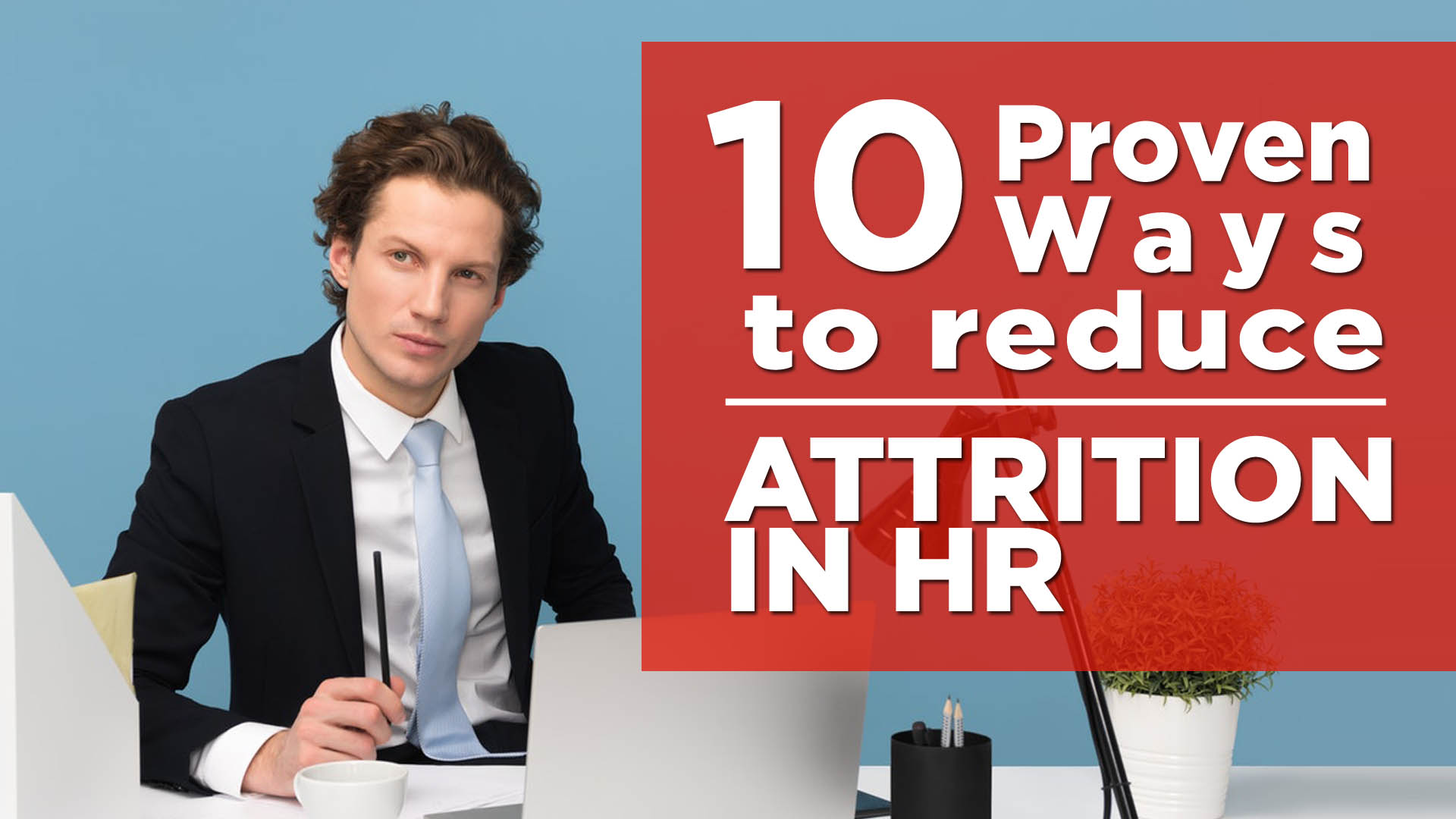 Read more about the article 10 Proven Ways to Reduce Attrition in HR