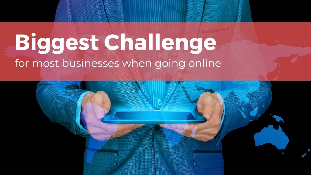 What is the biggest challenge for most businesses when going online